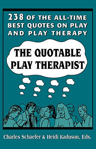 The Quotable Play Therapist: 238 of the All-Time Best Quotes on Play and Play Therapy (Child Therapy Series) - Charles Schaefer