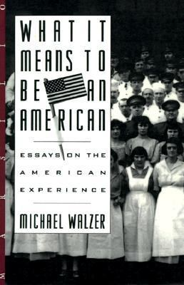 What It Means to Be an American : Essays on the American Experience - Michael Walzer