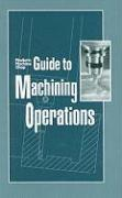 Modern Machine Shop's Guide to Machining Operations