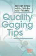 Quality Gaging Tips - Schuetz, George; McCusker, Jim