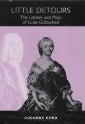 Little Detours: The Letters and Plays of Luise Gottsched (1713-1762)