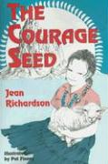 The Courage Seed - Richardson, Jean