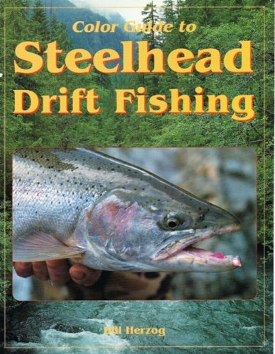 Color Guide to Steelhead Drift Fishing - Bill Herzog