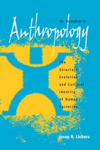 An Invitation to Anthropology : The Structure, Evolution and Cultural Identity of Human Societies - Josep R. Llobera