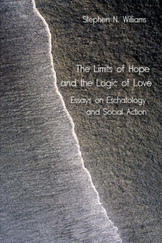The Limits of Hope and the Logic of Love: Essays on Eschatology and Social Action - Stephen N. Williams
