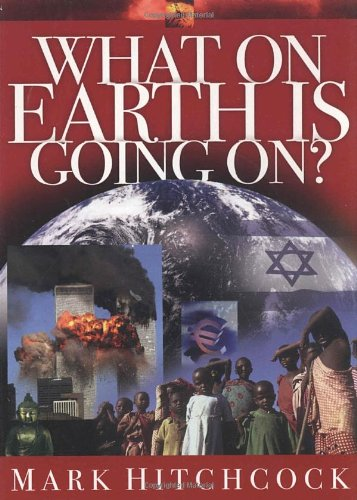 What on Earth is Going On? (Signs of the Times Series) - Mark Hitchcock