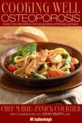 Cooking Well: Osteoporosis: Over 75 Easy and Delicious Recipes for Building Strong Bones