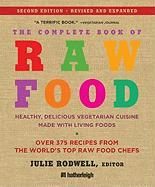 The Complete Book of Raw Food, Second Edition: Healthy, Delicious Vegetarian Cuisine Made with Living Foods (The Complete Book of Raw Food Series)