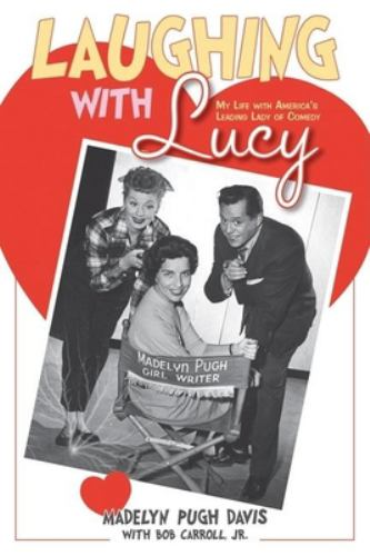 Laughing with Lucy : My Life with America's Leading Lady of Comedy - Madelyn Pugh Davis