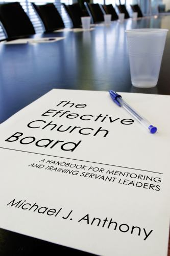 The Effective Church Board : A Handbook for Mentoring and Training Servant Leaders - Michael J. Anthony