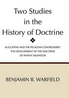 Two Studies in the History of Doctrine - Warfield, Benjamin Breckinridge