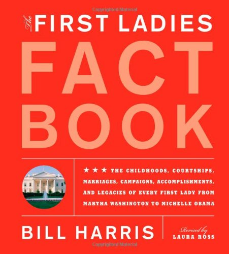 First Ladies Fact Book: Revised and Updated! The Childhoods, Courtships, Marriages, Campaigns, Accomplishments, and Legacies of Every First - Bill Harris