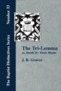 The Tri-Lemma, or Death by Three Horns - Graves, J. R.
