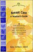 Breast Care: A Woman's Guide - Woodland Publishing; Udall, Kate Gilbert