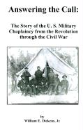 Answering the Call: The Story of the U. S. Military Chaplaincy from the Revolution Through the Civil War