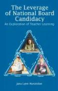 The Leverage of National Board Candidacy: An Exploration of Teacher Learning - Hunzicker, Jana Lynn