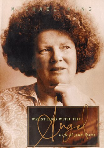 Wrestling With the Angel: A Life of Janet Frame - Michael King