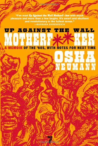 Up Against the Wall Motherf**er: A Memoir of the '60s, with Notes for Next Time - Osha Neumann