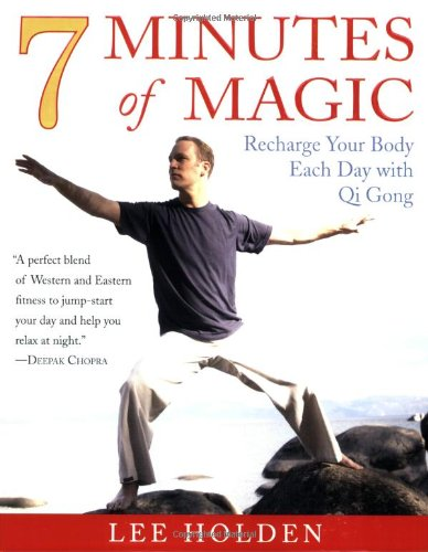 7 Minutes of Magic: Recharge Your Body Each Day with Qi Gong - Lee Holden