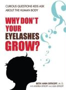 Why Don't Your Eyelashes Grow?: Curious Questions Kids Ask about the Human Body