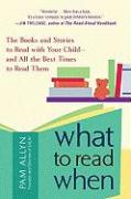 What to Read When: The Books and Stories to Read with Your Child and All the Best Times to Read Them