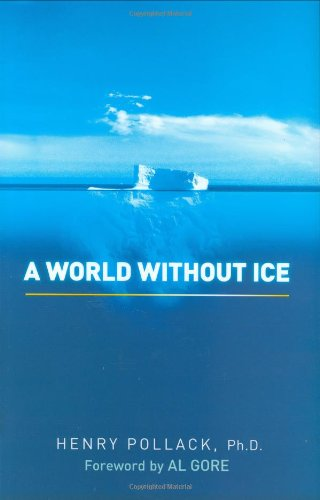 A World Without Ice - Henry Pollack Ph.D.