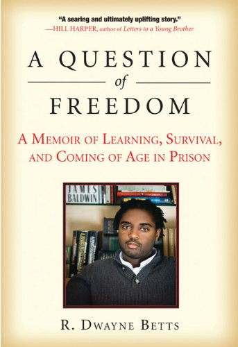 A Question of Freedom: A Memoir of Learning, Survival, and Coming of Age in Prison - R. Dwayne Betts