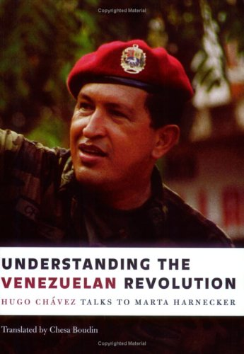 Understanding the Venezuelan Revolution: Hugo Chavez Talks to Marta Harnecker - Hugo Chavez; Marta Harnecker; Chesa Boudin