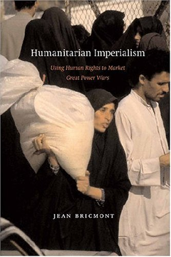 Humanitarian Imperialism: Using Human Rights to Sell War - Jean Bricmont