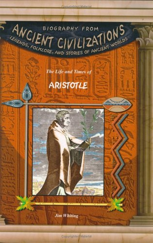The Life and Times of Aristotle (Biography From Ancient Civilizations) - Jim Whiting