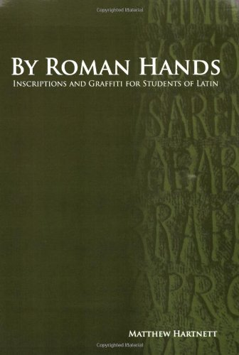 By Roman Hands: Inscriptions and Graffiti for Students of Latin - Matthew Hartnett