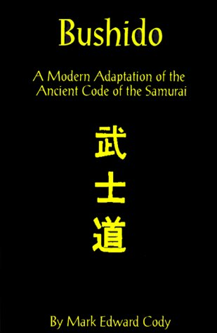Bushido: A Modern Adaptation of the Ancient Code of the Samurai - Mark Edward Cody