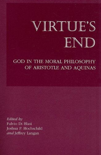 Virtue's End: God in the Moral Philosophy of Aristotle and Aquinas - Fulvio Di Blasi; Joshua P. Hochschild; Jeffrey Langan
