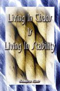 Living in Chaos is Living in Stability: 109 Thoughts Accompanied by Stories from Individuals Who Found Enlightenment, Divine Intervention, the Afterli