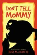 Don't Tell Mommy - Clayton, Rose M.