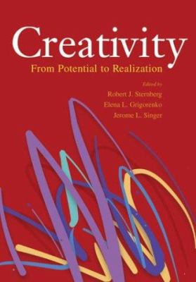 Creativity : From Potential to Realization - Robert J. Sternberg; Elena Grigorenko; Jerome L. Singer