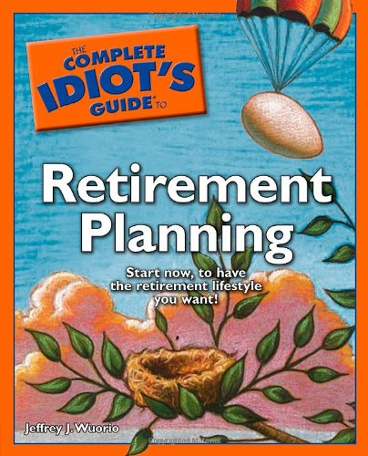 The Complete Idiot's Guide to Retirement Planning (Complete Idiot's Guides (Lifestyle Paperback)) - Jeffrey J. Wuorio