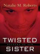 Twisted Sister: Sisters of Sin - Roberts, Natalie M.