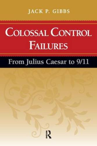 Colossal Control Failures : From Julius Caesar to 9/11 - Jack P. Gibbs