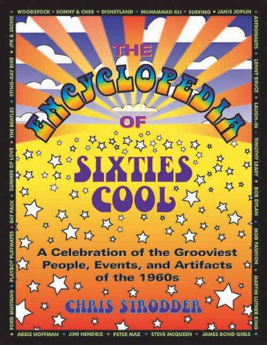 The Encyclopedia of Sixties Cool: A Celebration of the Grooviest People, Events, and Artifacts of the 1960s - Chris Strodder