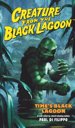 Creature From The Black Lagoon: Times Black Lagoon (Universal Monsters (Dh Press)) - Paul Di Filippo