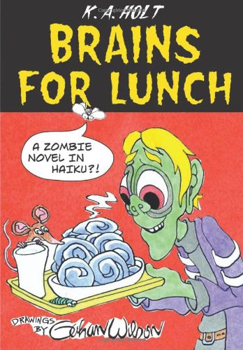 Brains For Lunch: A Zombie Novel in Haiku?! - K. A. Holt