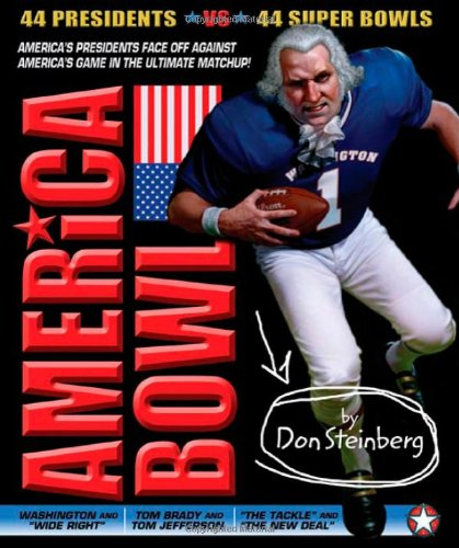 America Bowl: 44 Presidents vs. 44 Super Bowls in the ultimate matchup! - Don Steinberg