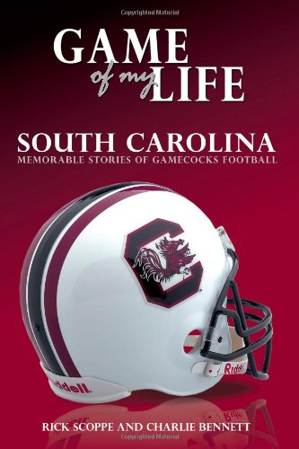 Game of My Life: South Carolina: Memorable Stories of Gamecocks Football - Rick Scoppe; Charlie Bennett