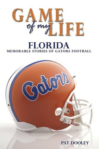 Game of My Life Florida: Memorable Stories of Gator Football - Pat Dooley