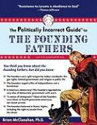 Politically Incorrect Guide to the Founding Fathers