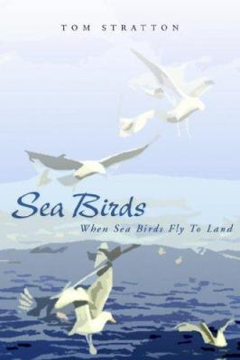 Sea Birds : When Sea Birds Fly to Land - Tom Stratton