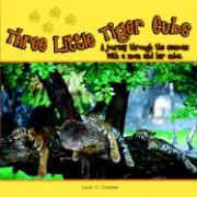 Three Little Tiger Cubs: A Journey Through the Seasons with a Mom and Her Cubs - Crossley, Laura C.