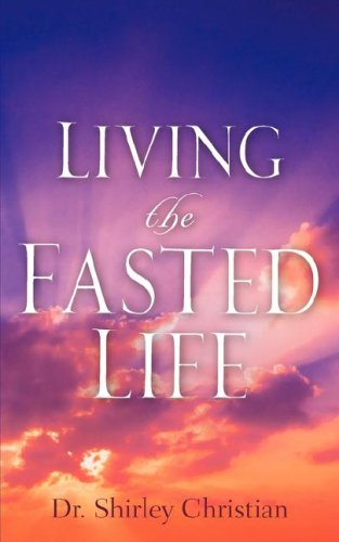 Living the Fasted Life - Christian, Shirley