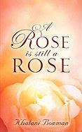 A Rose Is Still a Rose - Bowman, Khalani